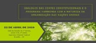 CJF promove Diálogos das Cortes Constitucionais e Programa Harmonia com a Natureza da ONU